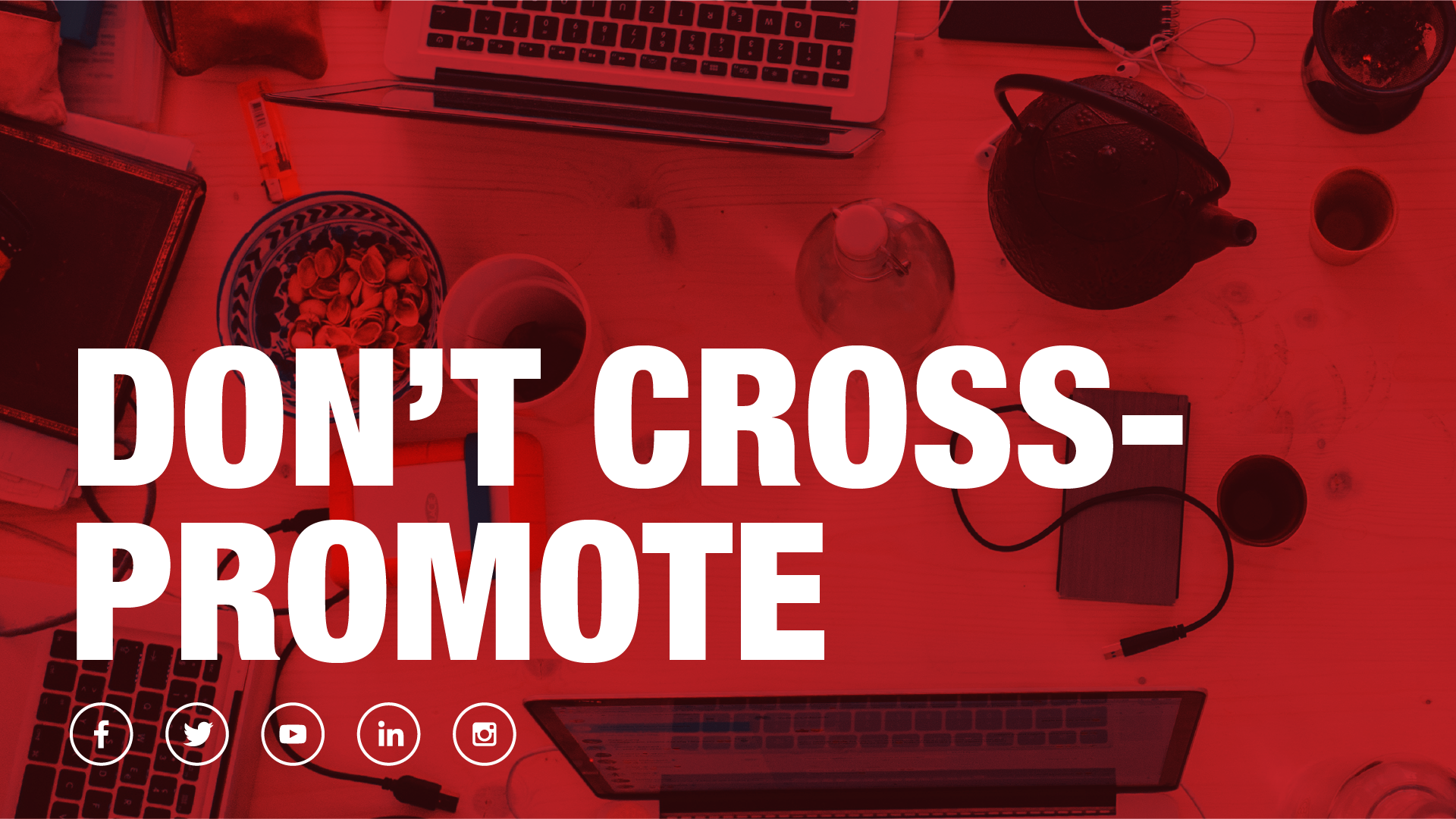 Don't cross promote content on social media