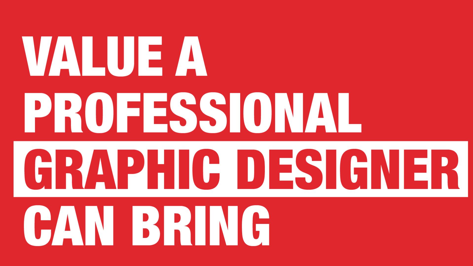 Manraj Ubhi_Value a professional graphic designer can bring