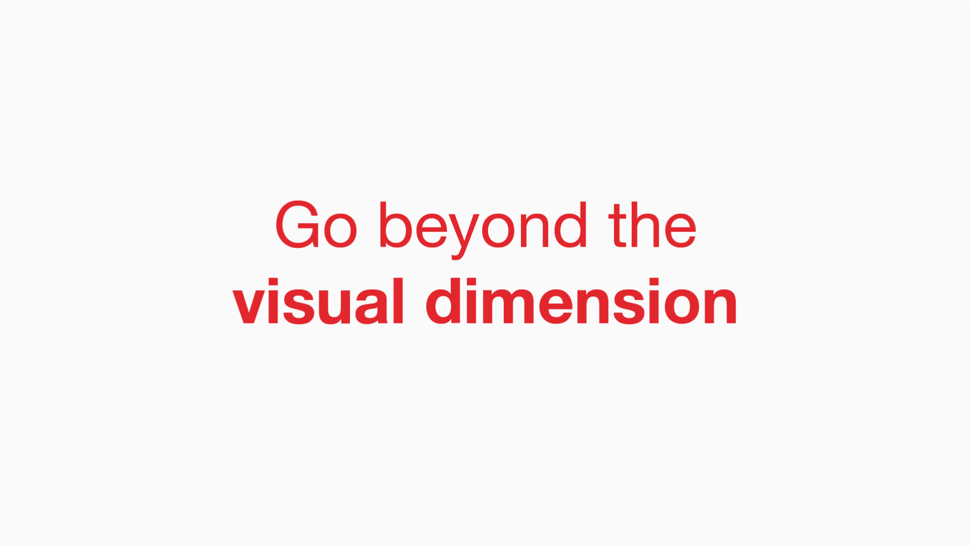 Go beyond the visual dimension - Manraj Ubhi